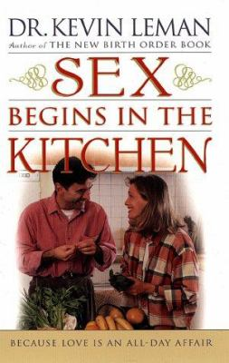 Paperback Sex Begins in the Kitchen : Because Love Is an All-Day Affair Book