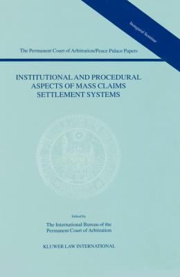 Institutional and Procedural Aspects of Mass Claims Settlement Systems - The International Bu Reau Of The Permanent Court Of Arbitrati