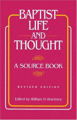 Baptist Life and Thought : A Source Book - William H. Brackney; William H. Brankney