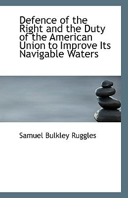 Paperback Defence of the Right and the Duty of the American Union to Improve Its Navigable Waters Book