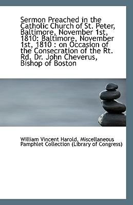 Paperback Sermon Preached in the Catholic Church of St Peter, Baltimore, November 1st 1810 : Baltimore, Novem Book
