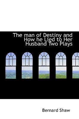 Paperback The Man of Destiny and How He Lied to Her Husband Two Plays Book