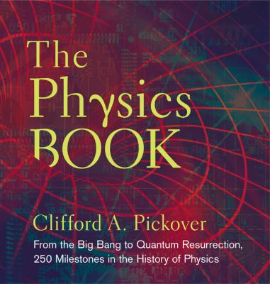 The Physics Book: From the Big Bang to Quantum Resurrection, 250 Milestones in the History of Physics - Book  of the ... Book: 250 Milestones in the History of ...