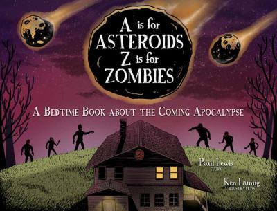 Hardcover A Is for Asteroids, Z Is for Zombies : A Bedtime Book about the Coming Apocalypse Book