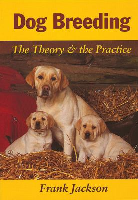 Dog Breeding : The Theory and the Practice - Frank Jackson