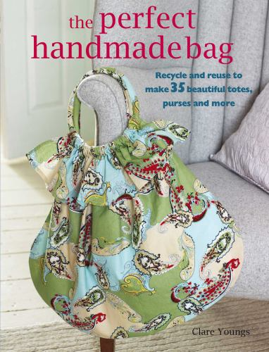 The Perfect Handmade Bag : Recycle and Reuse to Make 35 Beautiful Totes, Purses, and More (1906525811 5637945) photo