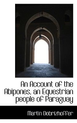 Paperback An Account of the Abipones, an Equestrian People of Paraguay Book