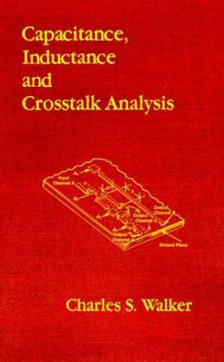 Capacitance, Inductance, and Crosstalk Analysis - Charles S. Walker