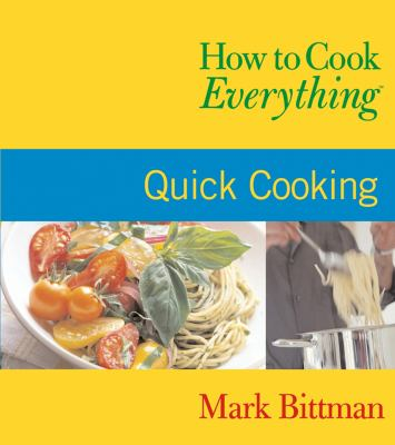 How to Cook Everything : Quick Cooking - Book  of the How to Cook Everything