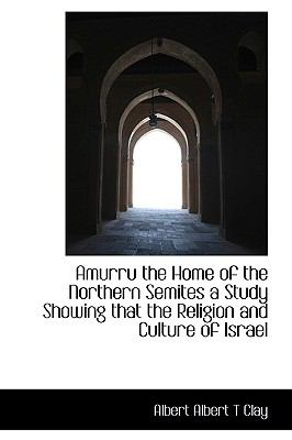 Paperback Amurru the Home of the Northern Semites a Study Showing That the Religion and Culture of Israel Book