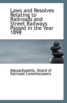 Paperback Laws and Resolves Relating to Railroads and Street Railways Passed in the Year 1898 Book