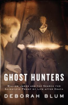 Hardcover Ghost Hunters : William James and the Search for Scientific Proof of Life after Death Book