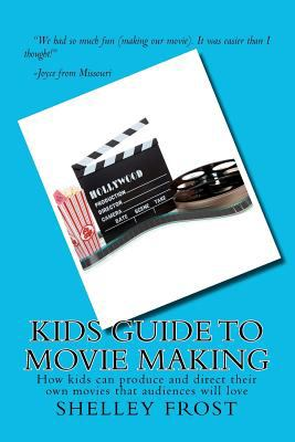 Paperback Kids Guide to Movie Making : How Kids Can Produce and Direct Their Own Movies That Audiences Will Love Book