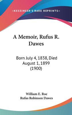 A Memoir, Rufus R Dawes : Born July 4, 1838, Died August 1, 1899 (1900) - William E. Roe; Rufus Robinson Dawes