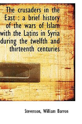 Paperback The Crusaders in the East : A brief history of the wars of Islam with the Latins in Syria during The Book