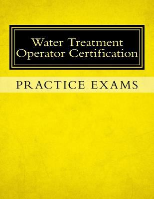 Practice Exams: Water Treatment Operator... book by Ken Tesh