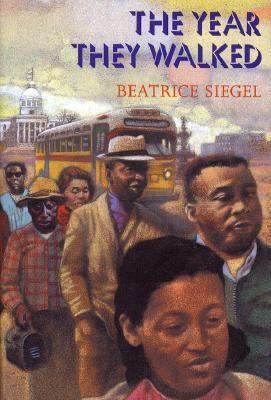 The Year They Walked : Rosa Parks and the Montgomery Bus Boycott - Beatrice Siegel