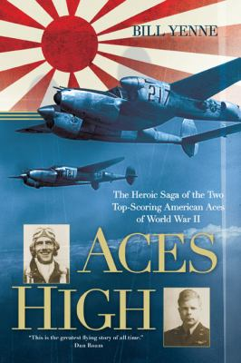 Paperback Aces High : The Heroic Saga of the Two Top-Scoring American Aces of World War II Book