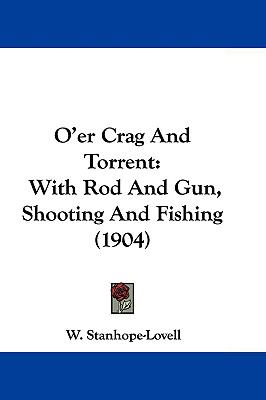 Hardcover O'Er Crag and Torrent : With Rod and Gun, Shooting and Fishing (1904) Book