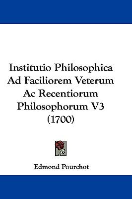 Hardcover Institutio Philosophica Ad Faciliorem Veterum Ac Recentiorum Philosophorum V3 Book