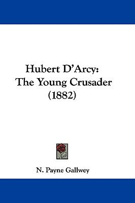 Hardcover Hubert D'Arcy : The Young Crusader (1882) Book