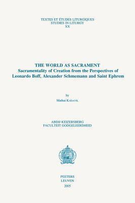 The World as Sacrament : Sacramentality of Creation from the Perspectives of Leonardo Boff, Alexander Schmemann and Saint Ephrem - M. Kadavil