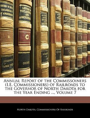 Paperback Annual Report of the Commissoiners of Railroads to the Governor of North Dakota for the Year Ending Book