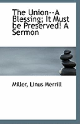 Paperback The Union--A Blessing; It Must Be Preserved! a Sermon Book