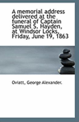 Paperback A Memorial Address Delivered at the Funeral of Captain Samuel S Hayden, at Windsor Locks, Friday, J Book
