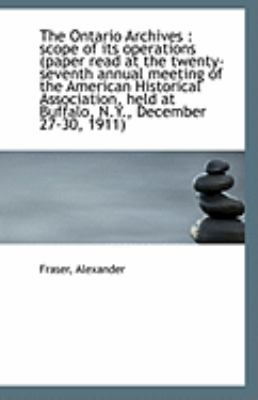Paperback The Ontario Archives : Scope of its operations (paper read at the twenty-seventh annual meeting of T Book