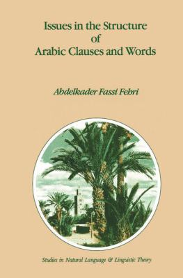 Issues in the Structure of Arabic Clauses and Words - Abdelkader Fassi Fehri