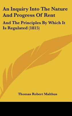 An Inquiry into the Nature and Progress of Rent : And the Principles by Which It Is Regulated (1815) - Thomas Robert Malthus