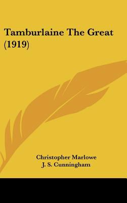 Tamburlaine the Great - Christopher Marlowe; J. S. Cunningham