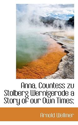 Paperback Anna, Countess Zu Stolberg Wernigerode a Story of Our Own Times; Book