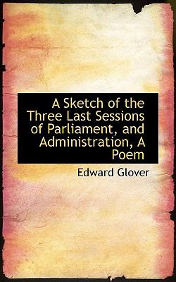 Paperback A Sketch of the Three Last Sessions of Parliament, and Administration, a Poem Book