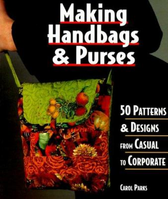 Making Handbags and Purses : 50 Patterns and Designs from Casual to Corporate (1579901492 3076197) photo