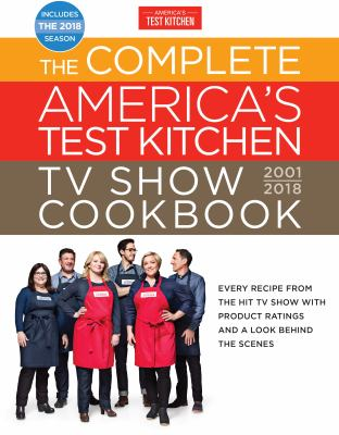 Hardcover The Complete America's Test Kitchen TV Show Cookbook 2001-2018 : Every Recipe from the Hit TV Show with Product Ratings and a Look Behind the Scenes Book