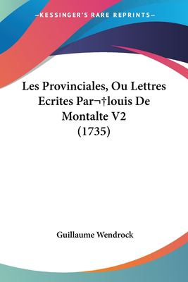 Paperback Les Provinciales, Ou Lettres Ecrites Par?Louis de Montalte V2 Book