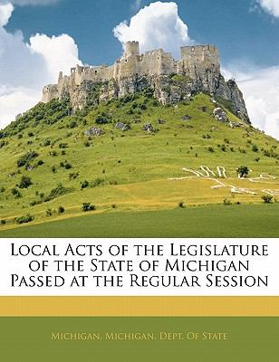 Paperback Local Acts of the Legislature of the State of Michigan Passed at the Regular Session Book