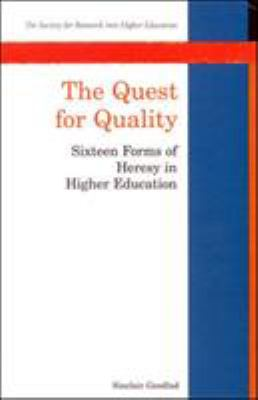 The Quest for Quality : Sixteen Forms of Heresy in Higher Education - Sinclair Goodlad