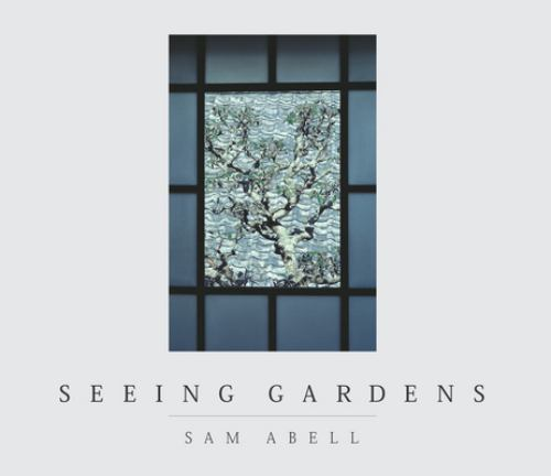 Seeing Gardens - Sam Abell