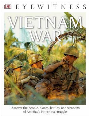 DK Eyewitness Books: Vietnam War: Discover the People, Places, Battles, and Weapons of America's Indochina Struggl - Book  of the DK Eyewitness Books