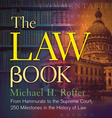 The Law Book: From Hammurabi to the International Criminal Court, 250 Milestones in the History of Law - Book  of the ... Book: 250 Milestones in the History of ...