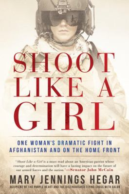 Hardcover Shoot Like a Girl : One Woman's Dramatic Fight in Afghanistan and on the Home Front Book