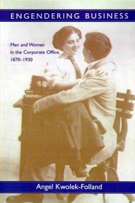 Engendering Business: Men and Women in the Corporate Office, 1870-1930 - Book  of the Gender Relations in the American Experience