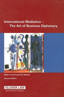 International Mediation - The Art of Business Diplomacy - Karl MacKie; Eileen Carroll
