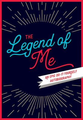 The legend of me an epic do it yourself book by alexis lampley legend of me an epic do it yourself autobiography solutioingenieria Choice Image