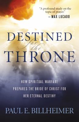 Destined for the Throne : How Spiritual Warfare... 0764200356 Book Cover