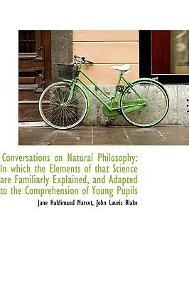 Paperback Conversations on Natural Philosophy : In which the Elements of that Science are Familiarly Explained, Book