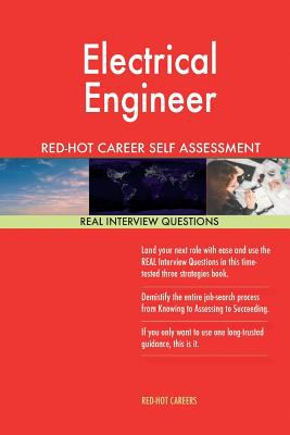 Electrical Engineer RED-HOT Career Self Assessment Guide; 1184 REAL Interview Qu - Red-Hot Careers